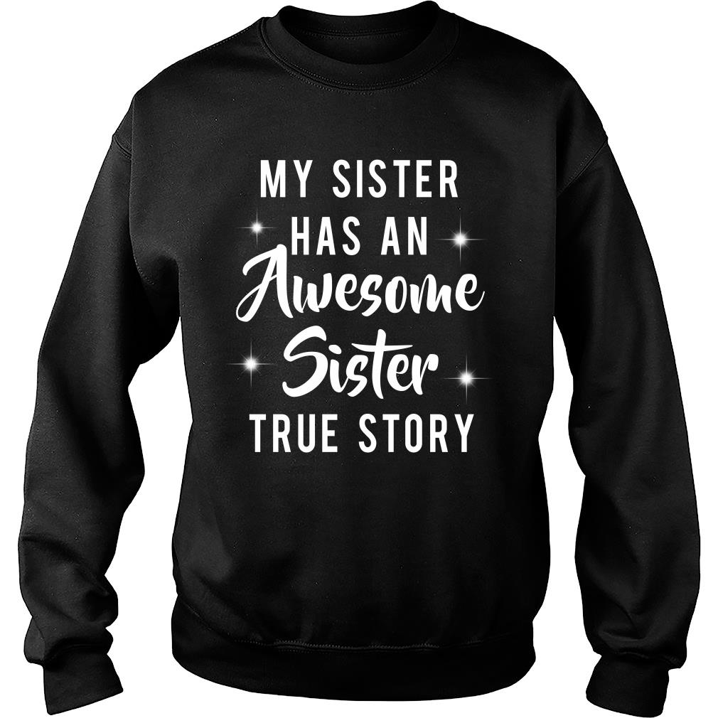 My sister has an awesome sister true story shirt sweater