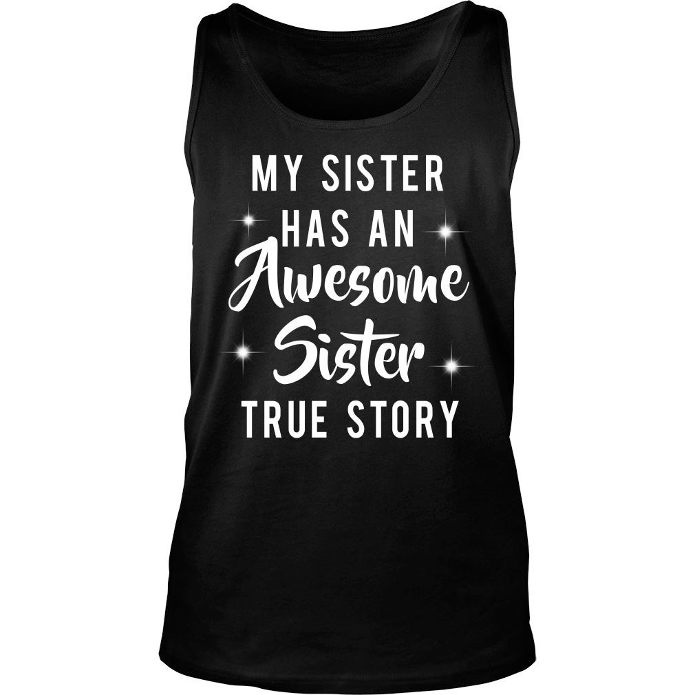 My sister has an awesome sister true story shirt tank top