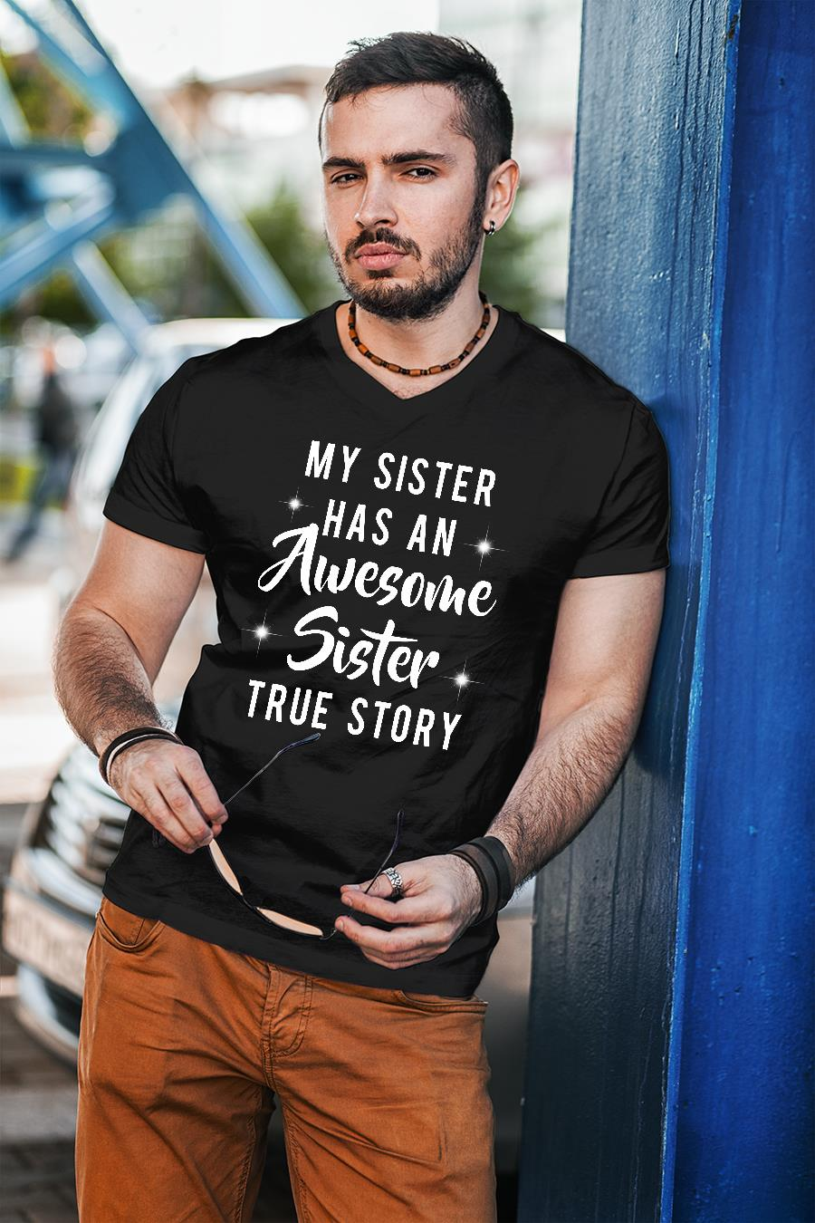 My sister has an awesome sister true story shirt unisex