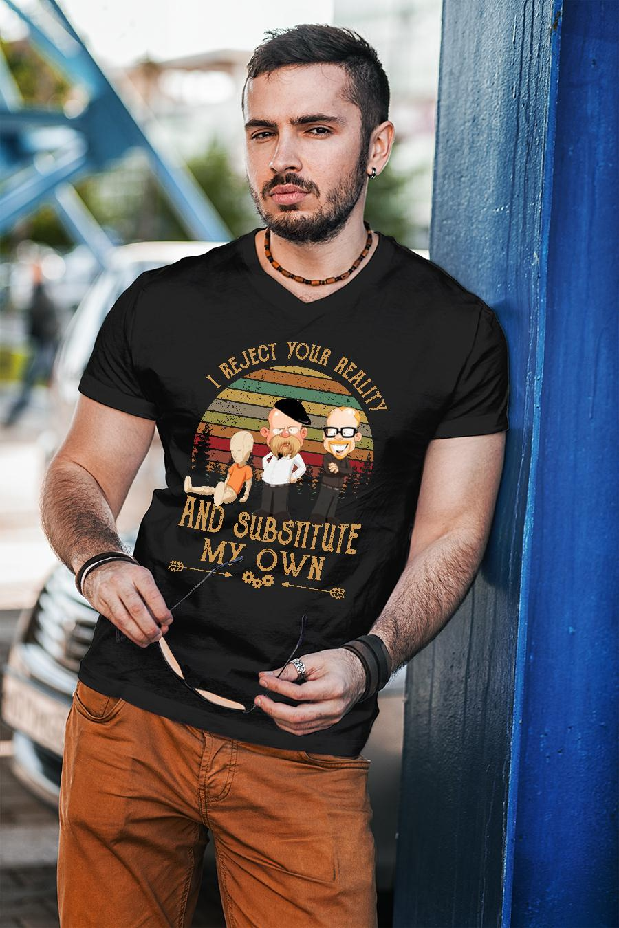 Mythbusters I reject your reality and substitute my own shirt unisex