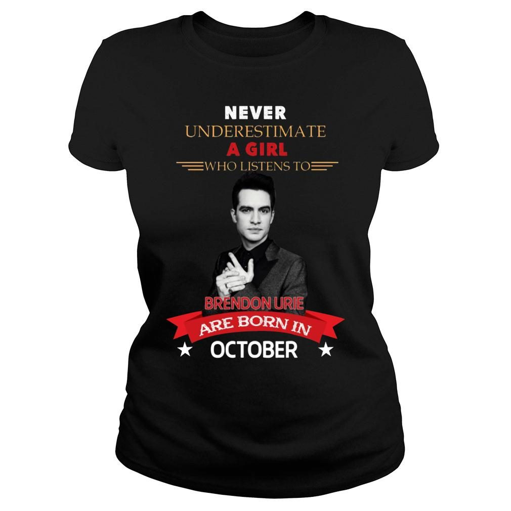 Never underestimate A Girl Who Listen To Brendon Urie Are Born In October Shirt ladies tee