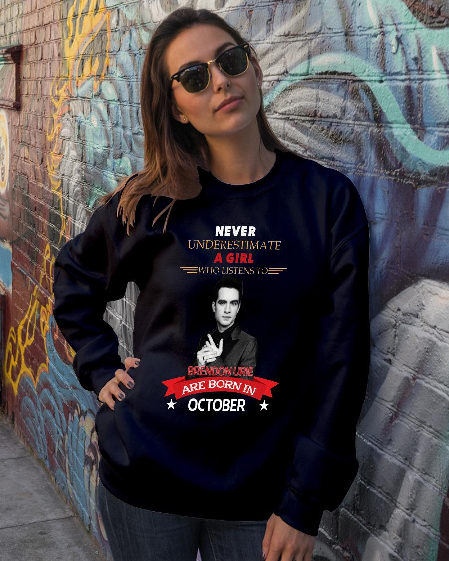 Never underestimate A Girl Who Listen To Brendon Urie Are Born In October Shirt sweater official