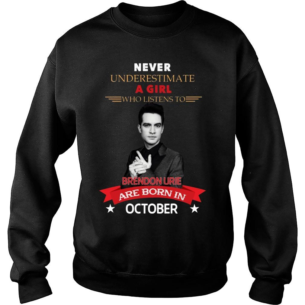 Never underestimate A Girl Who Listen To Brendon Urie Are Born In October Shirt sweater