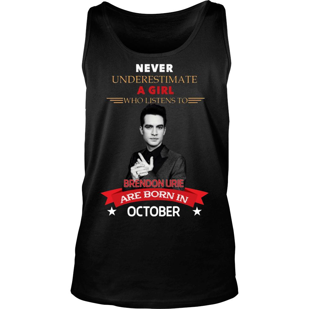 Never underestimate A Girl Who Listen To Brendon Urie Are Born In October Shirt tank top