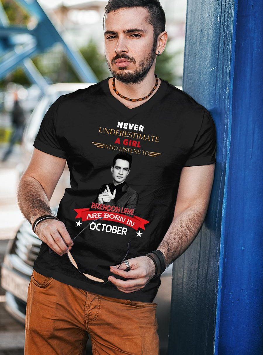 Never underestimate A Girl Who Listen To Brendon Urie Are Born In October Shirt unisex