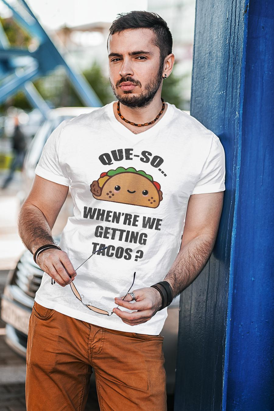 Que-so When're We Getting Tacos Shirt unisex