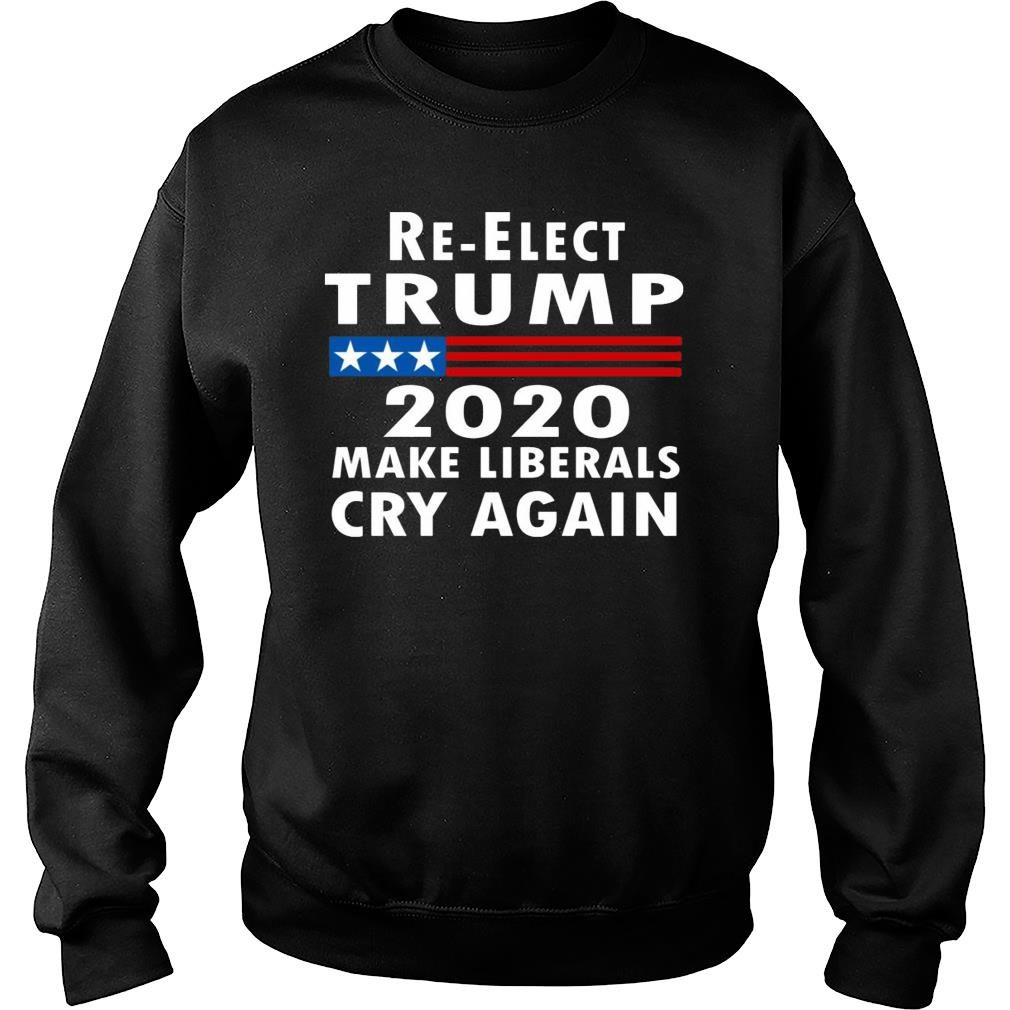 Re-elect Trump 2020 Make Liberals Cry Again Shirt sweater