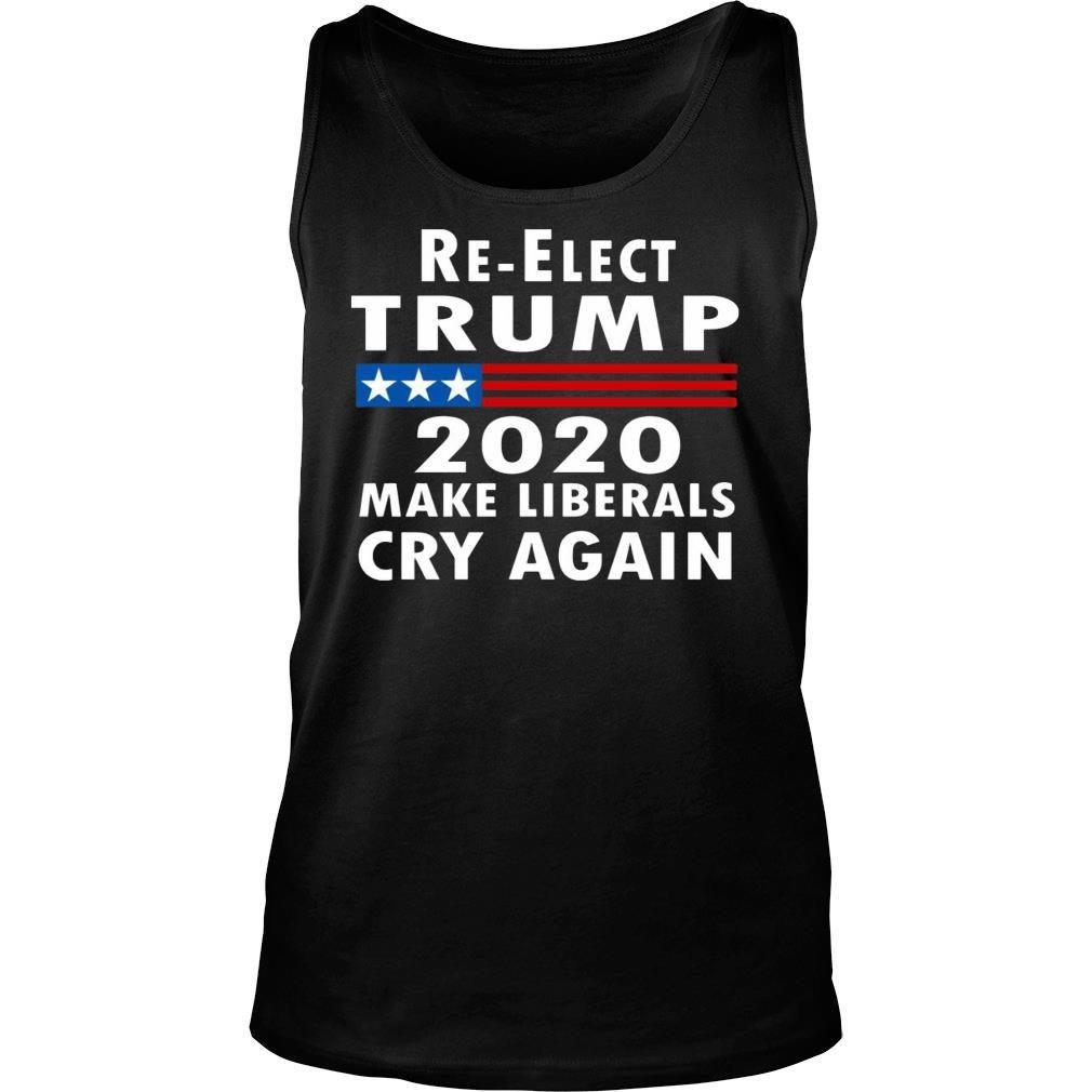 Re-elect Trump 2020 Make Liberals Cry Again Shirt tank top