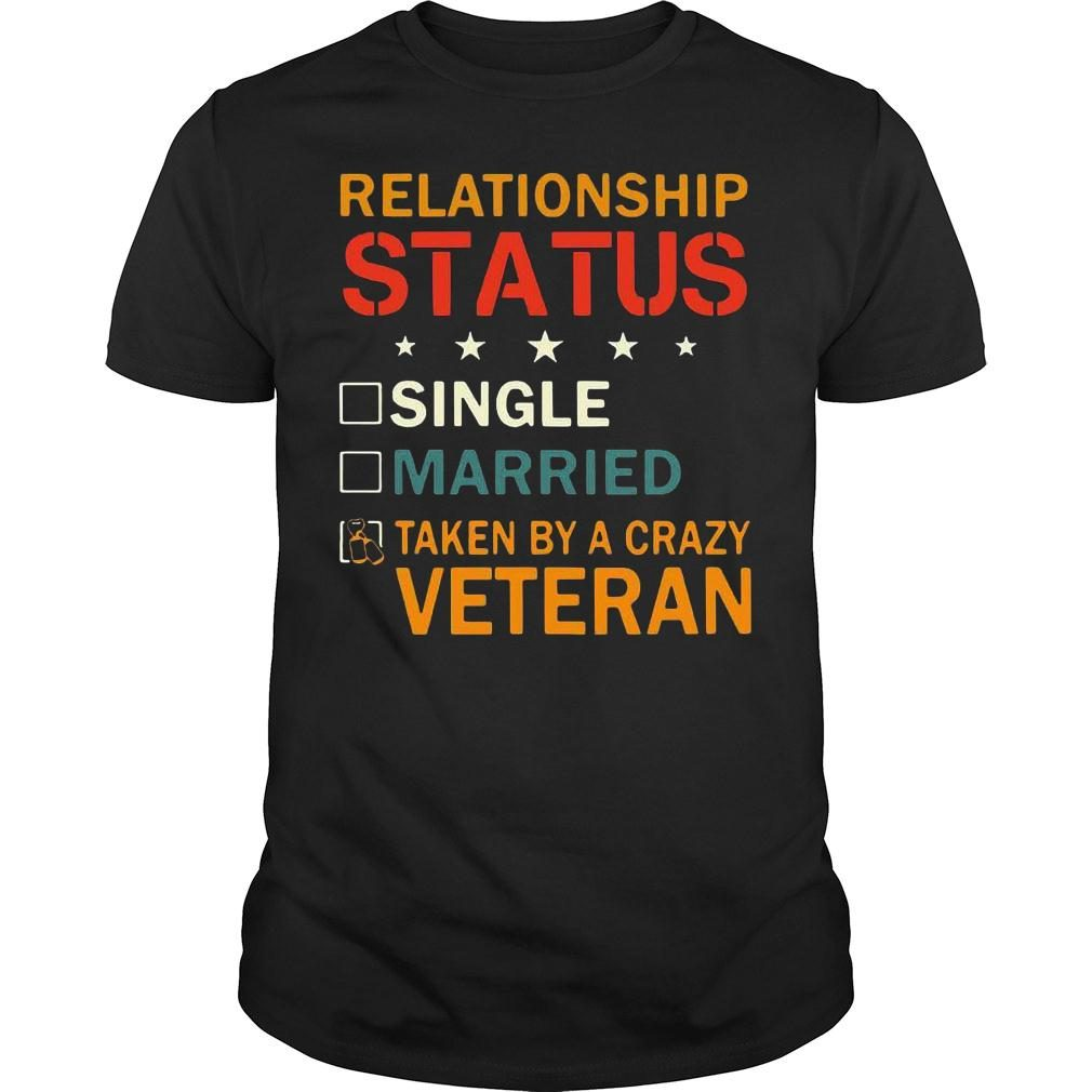 Relationship status single married taken by a crazy veteran shirt