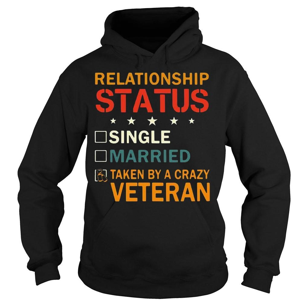Relationship status single married taken by a crazy veteran shirt hoodie