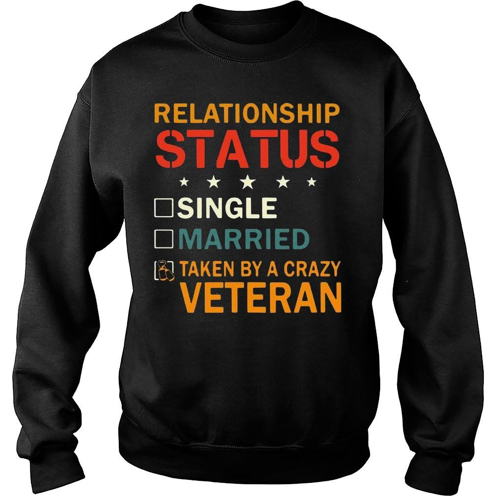 Relationship status single married taken by a crazy veteran shirt sweater