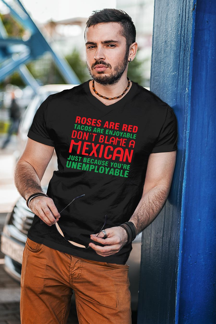 Roses are red tacos are enjoyable don't blame a Mexican shirt unisex