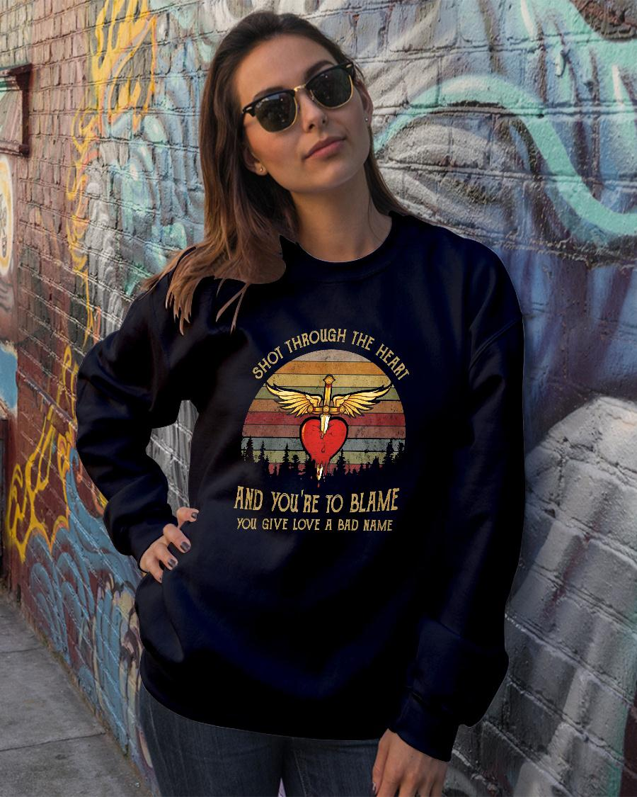 Shot through the heart and you're to blame you give love a bad name shirt sweater official