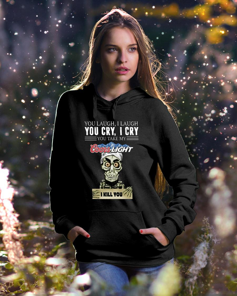 Skeleton you laugh i laugh you cry i cry you take my Coors Light kill you shirt hoodie unisex