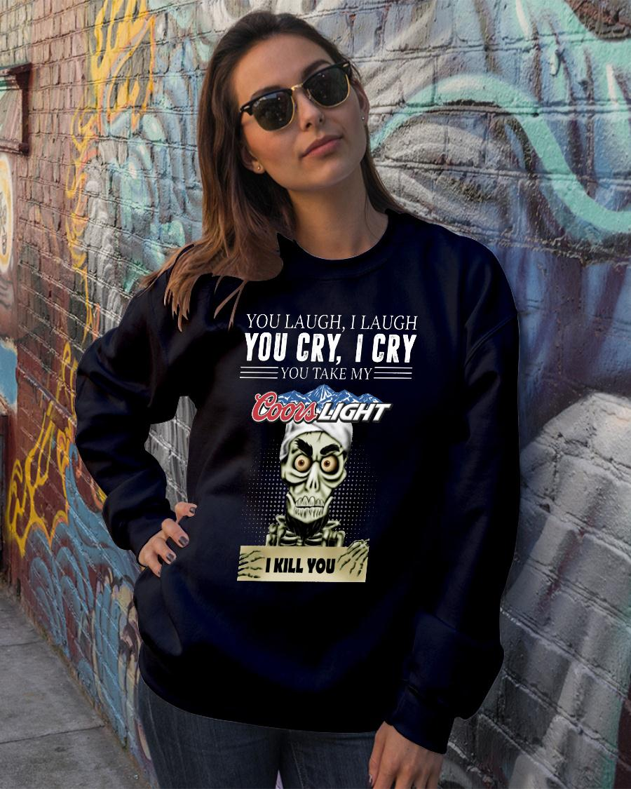 Skeleton you laugh i laugh you cry i cry you take my Coors Light kill you shirt sweater official
