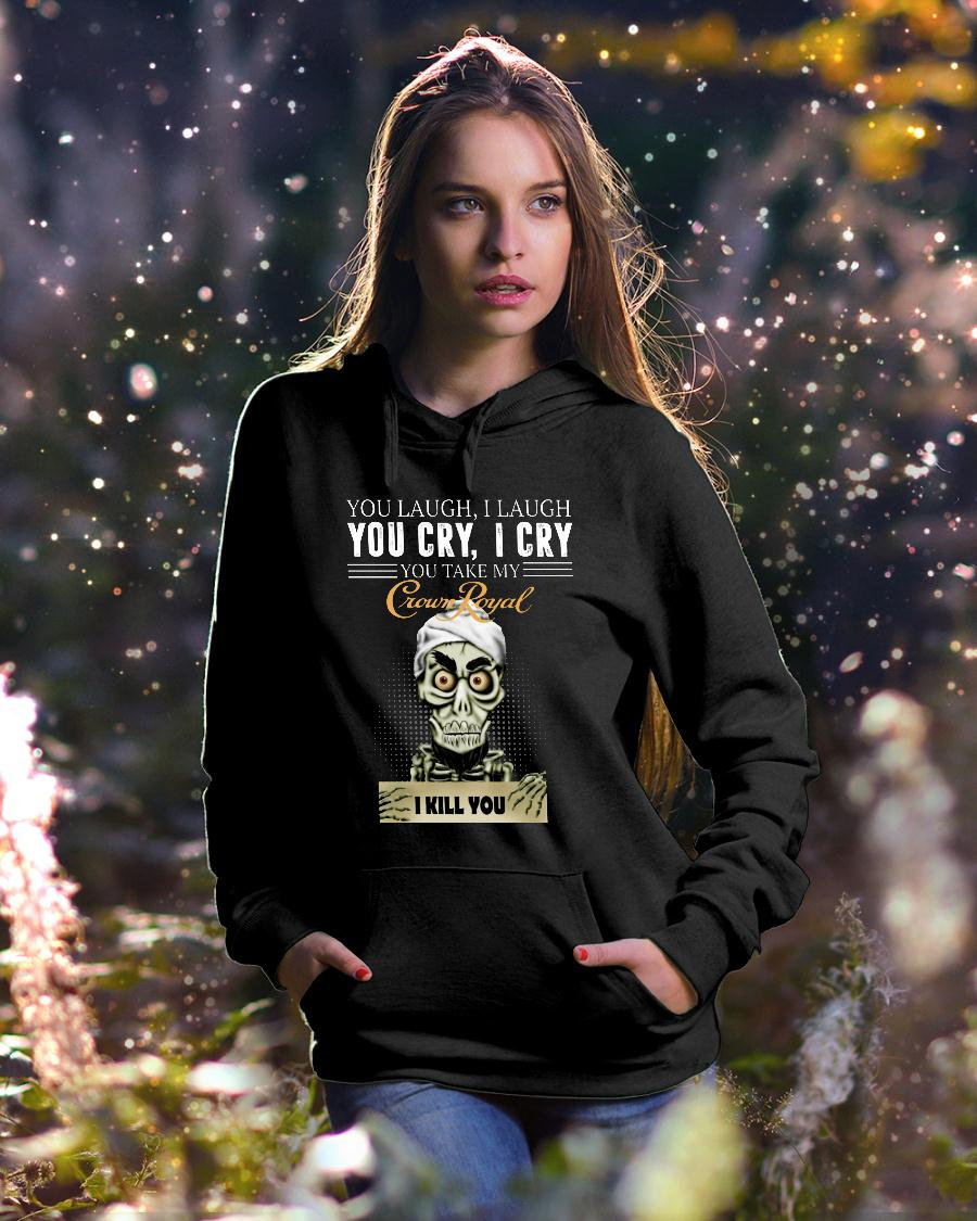 Skeleton you laugh i laugh you cry i cry you take my Crown Royal shirt hoodie unisex