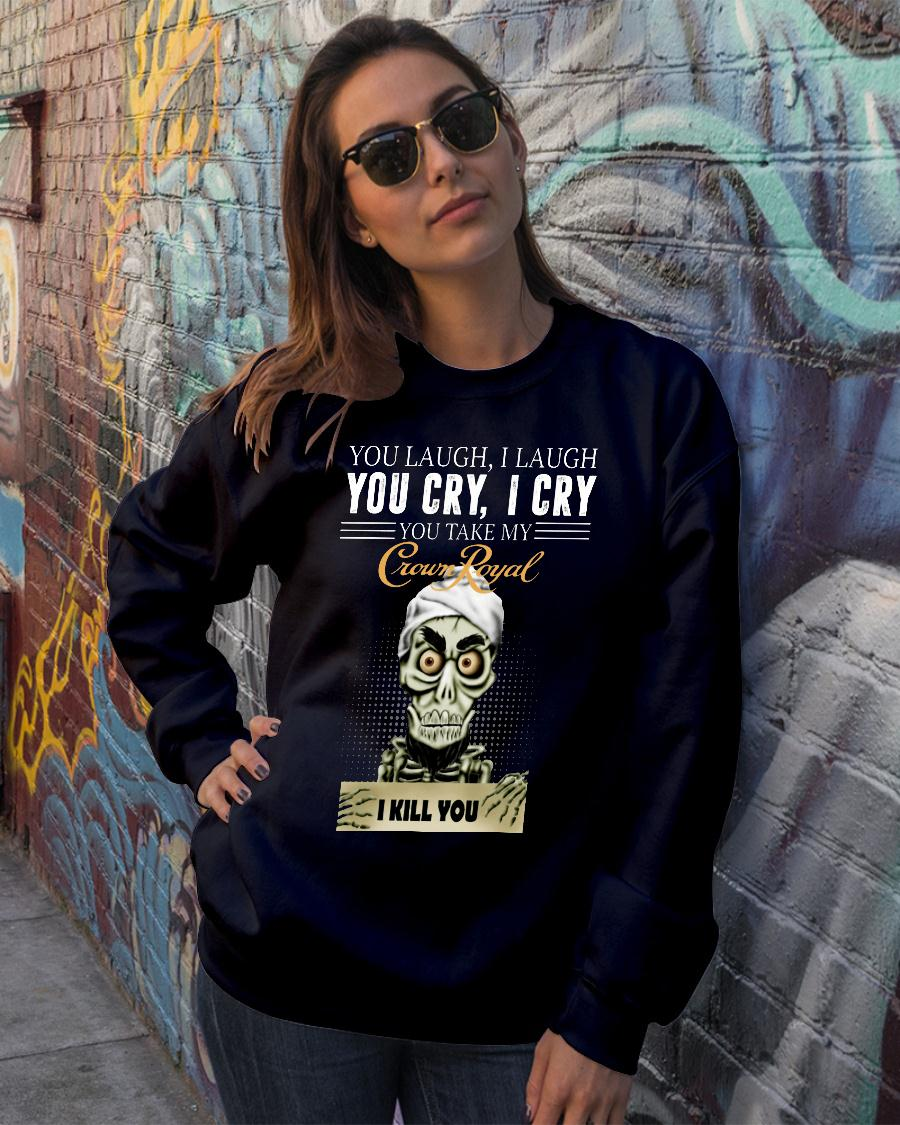 Skeleton you laugh i laugh you cry i cry you take my Crown Royal shirt sweater official
