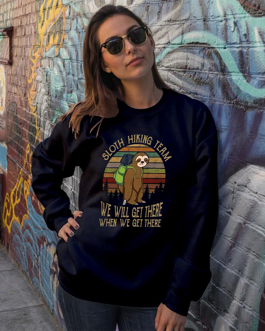 Sloth hiking team we will get there when we get there shirt sweater official