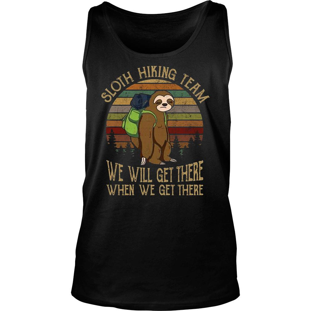 Sloth hiking team we will get there when we get there shirt tank top