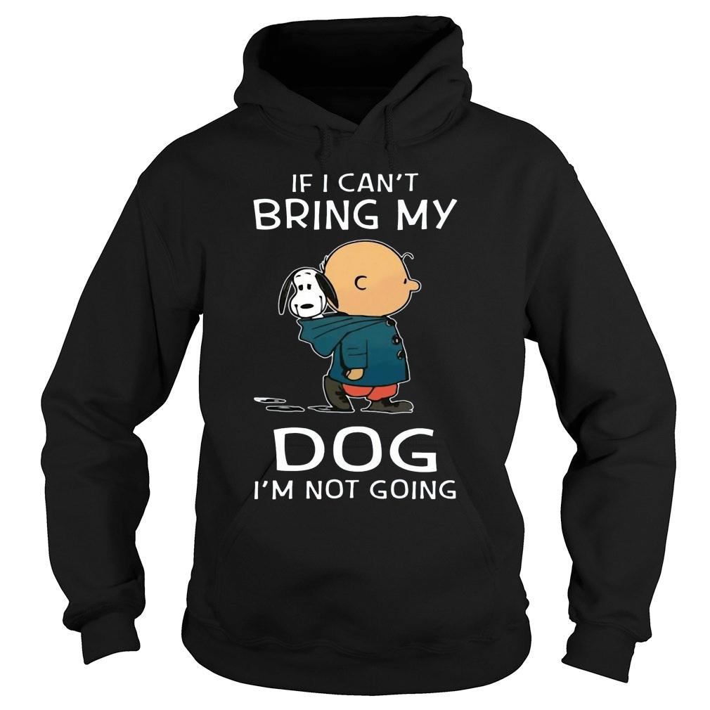 Snoopy and Charlie Brown If I Can't Bring My Dog I'm Not Going shirt hoodie