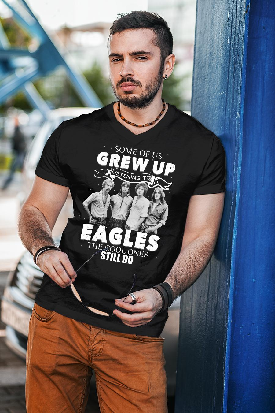 Some Of Us Grew Up Listening To Eagles The Cool Ones Still Do Shirt unisex