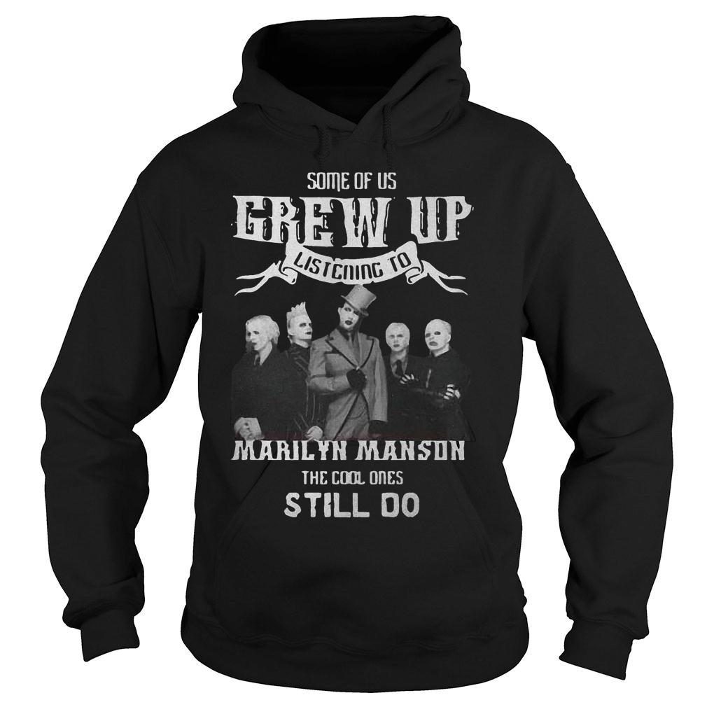 Some of us grew up listening to Marilyn Manson the cool ones still do Shirt hoodie