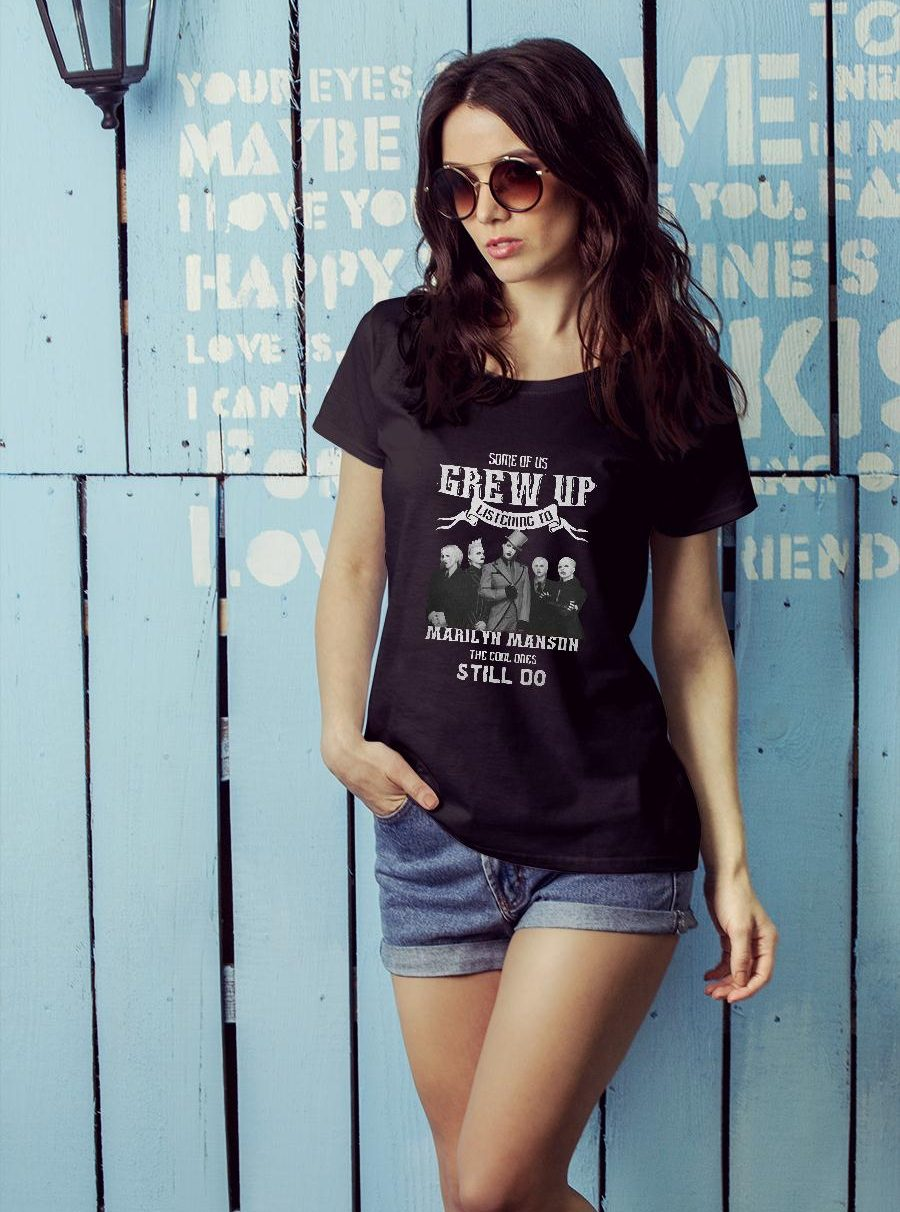 Some of us grew up listening to Marilyn Manson the cool ones still do Shirt ladies tee official