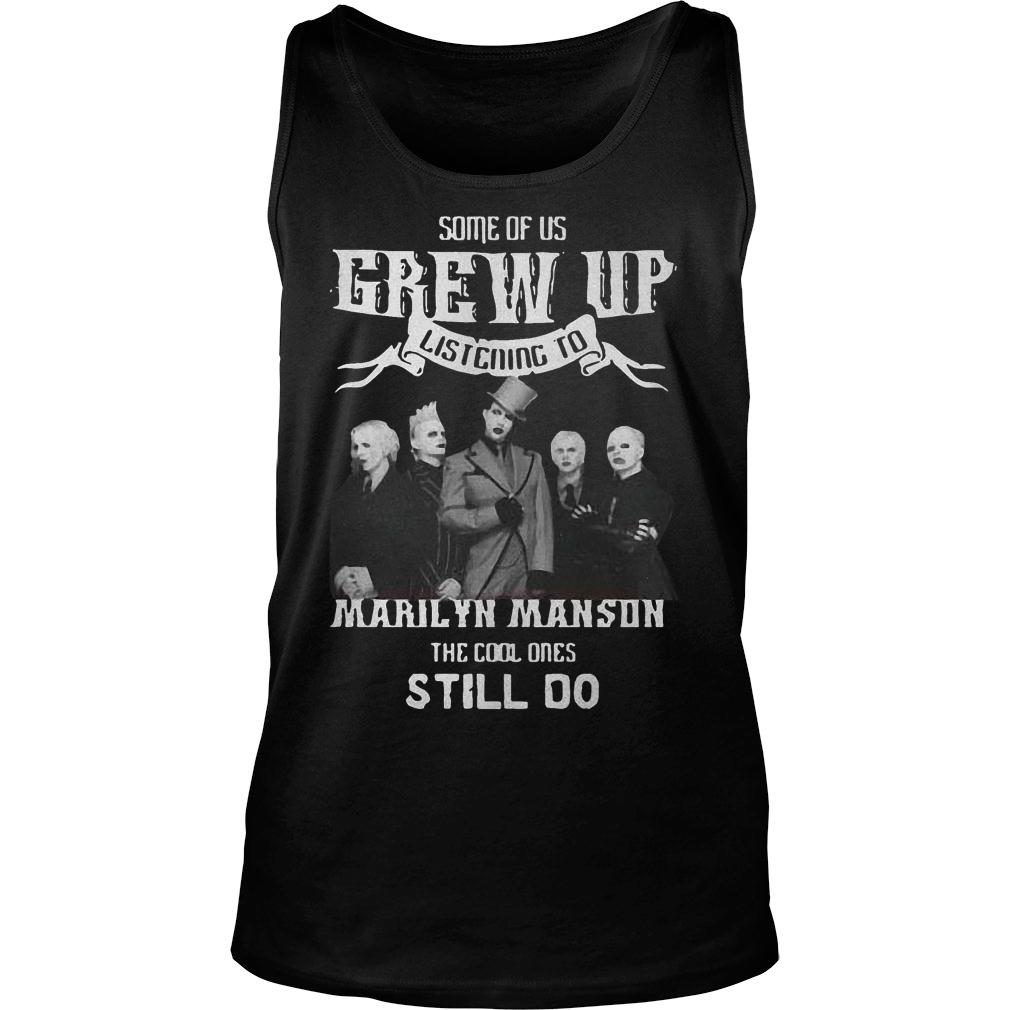 Some of us grew up listening to Marilyn Manson the cool ones still do Shirt tank top