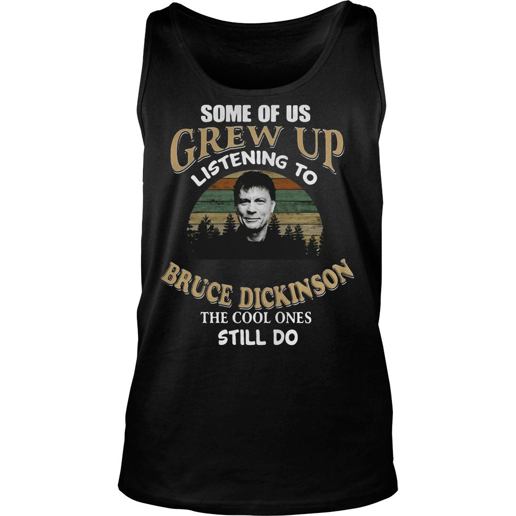 Some of us grew up listening to bruce dickinson the cool ones still do retro vintage shirt tank top