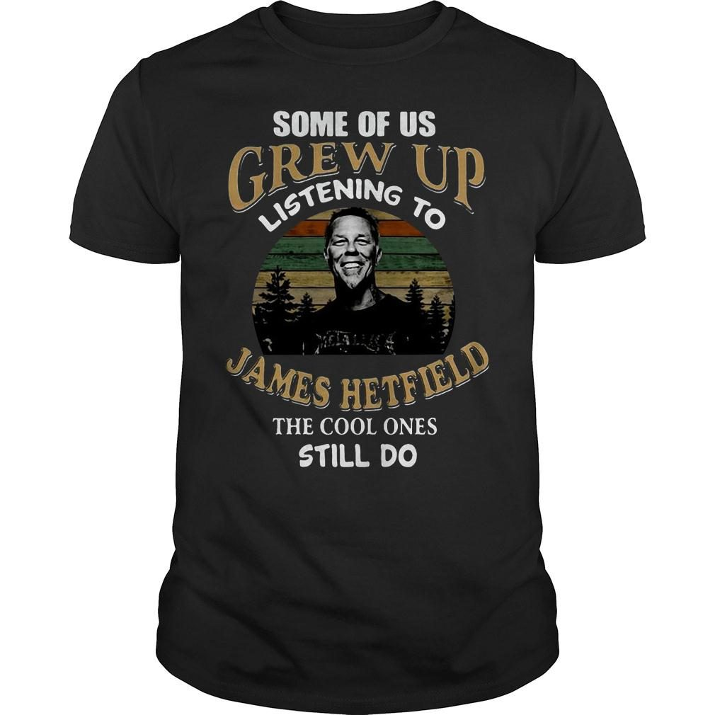Some of us grew up listening to james hetfield the cool ones still do metallica retro vintage shirt