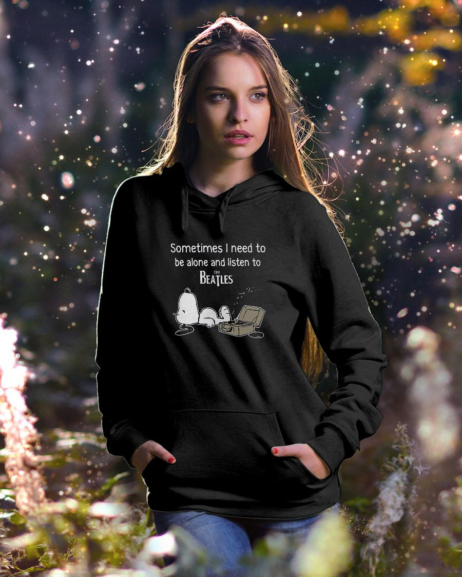 Sometimes i need to be alone and listen to the beatles shirt hoodie unisex