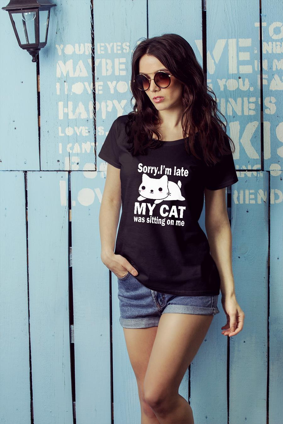 Sorry I'm Late My Cat Was Sitting On Me Shirt ladies tee official