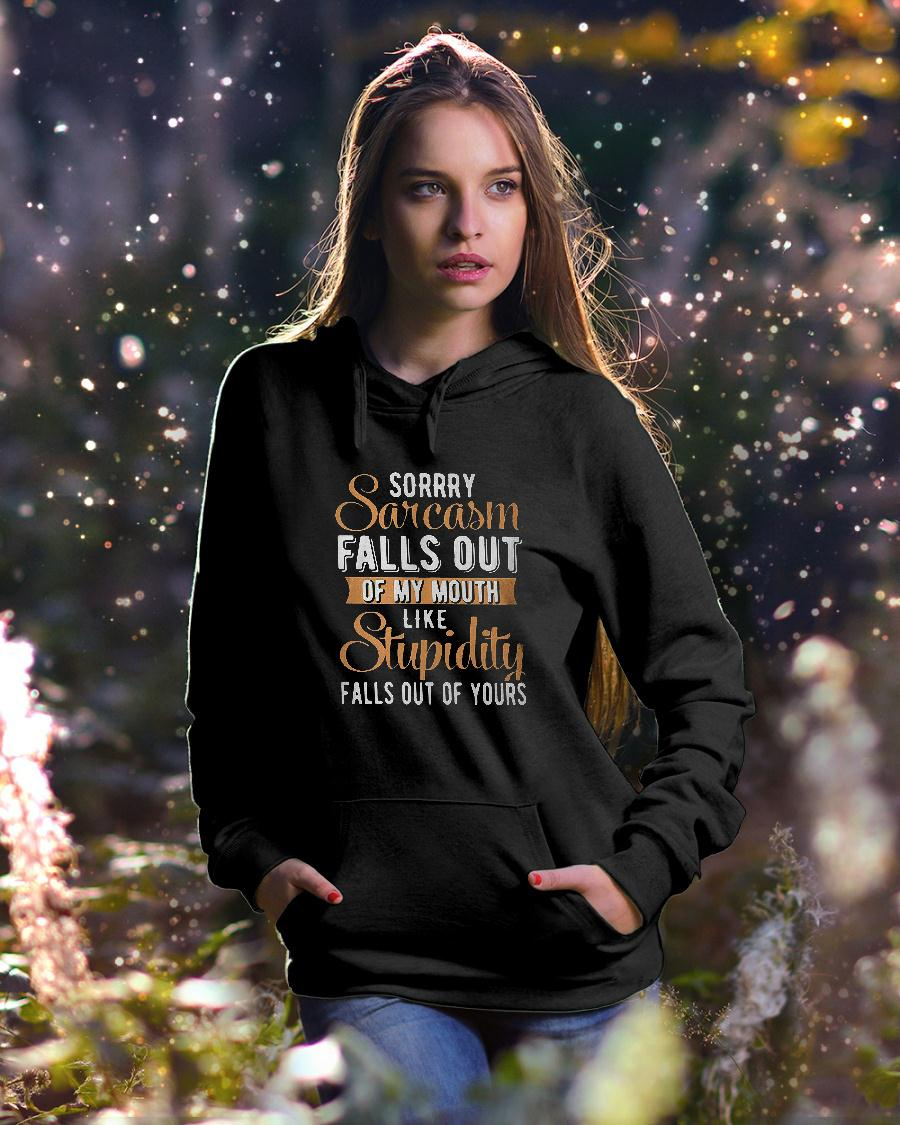 Sorry Sarcasm falls out of my mouth shirt hoodie unisex