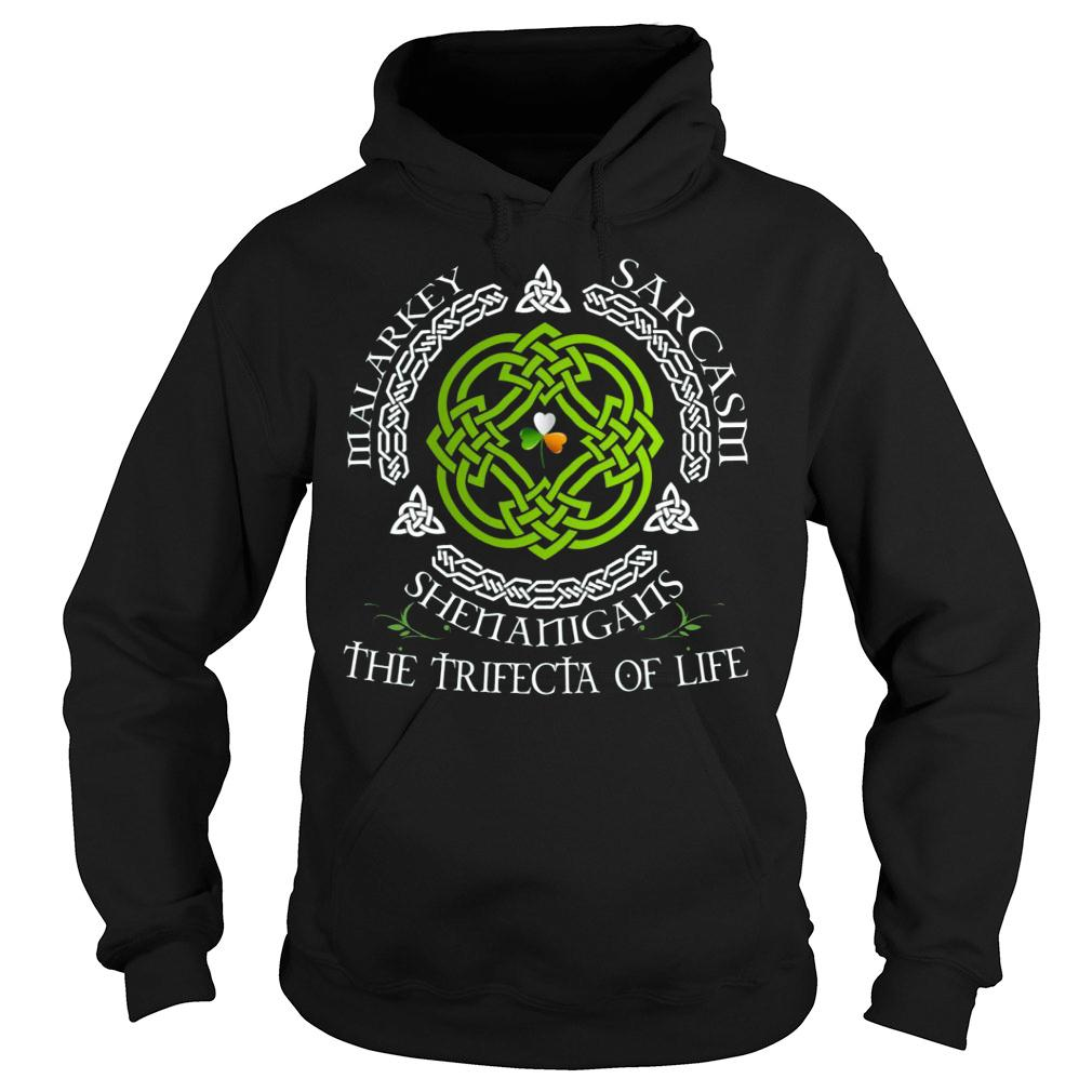 St. Patrick's Day Malarkey Sarcasm Shenanigans The Trifecta Of Life shirt hoodie