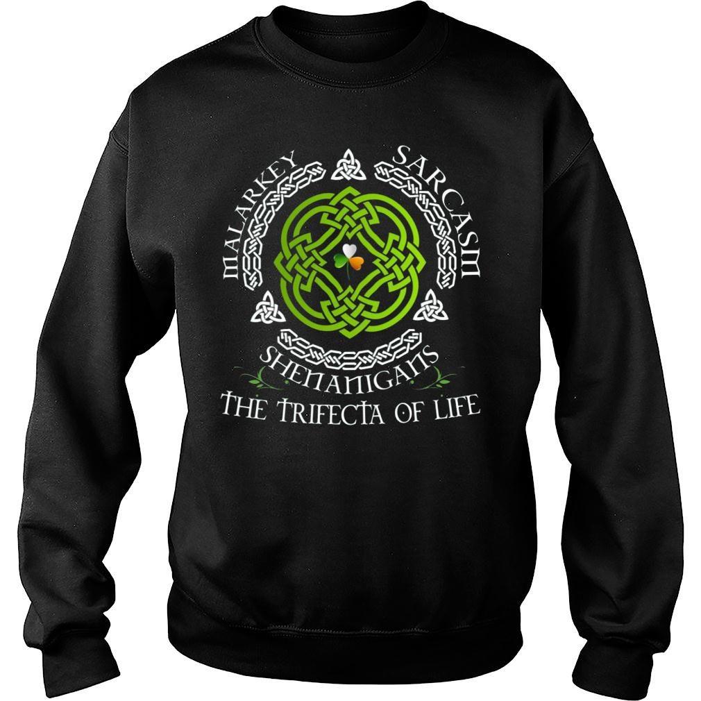 c8ba2987a St. Patrick's Day Malarkey Sarcasm Shenanigans The Trifecta Of Life shirt  sweater