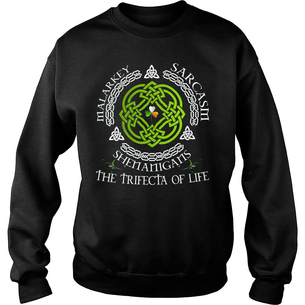 St. Patrick's Day Malarkey Sarcasm Shenanigans The Trifecta Of Life shirt sweater