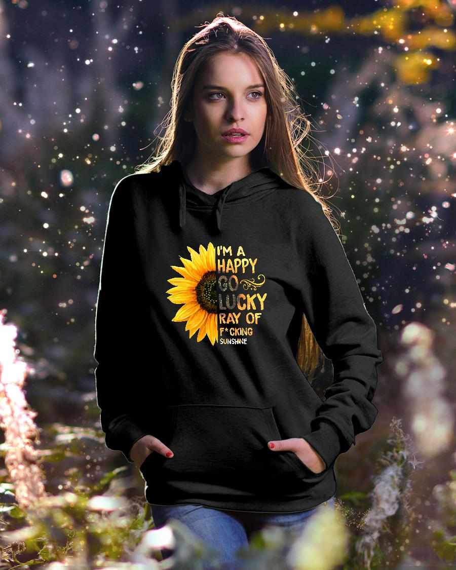Sunflower I'm a happy go lucky ray of fucking shirt hoodie unisex