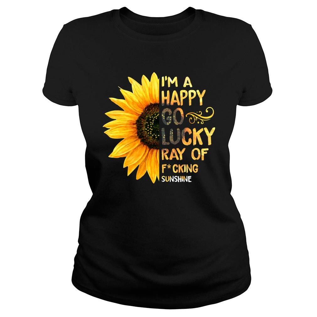 Sunflower I'm a happy go lucky ray of fucking shirt ladies tee