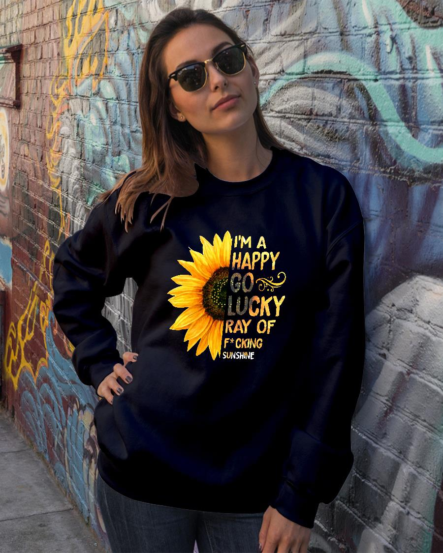 Sunflower I'm a happy go lucky ray of fucking shirt sweater official