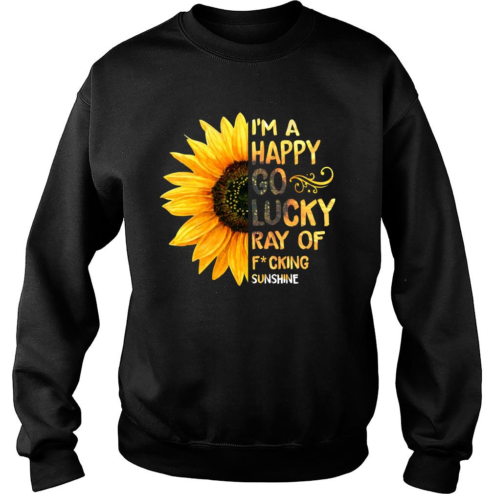 Sunflower I'm a happy go lucky ray of fucking shirt sweater