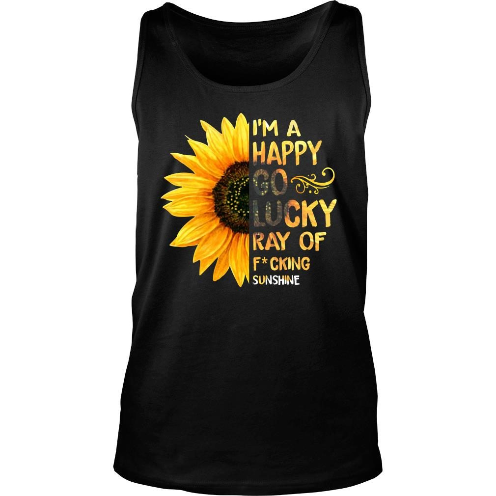 Sunflower I'm a happy go lucky ray of fucking shirt tank top