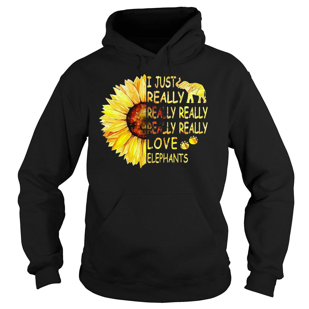 Sunflower trend I just really really really really really love elephants shirt hoodie