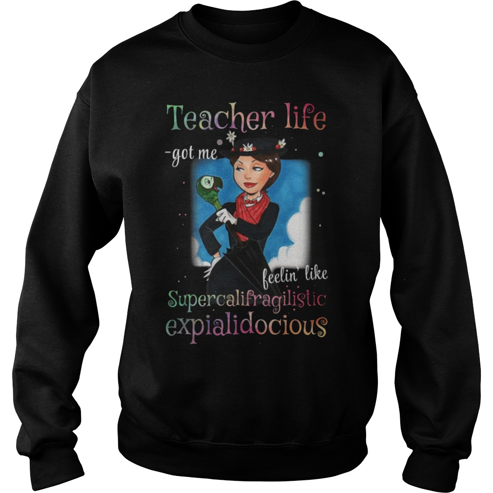 Teacher life got me feelin' like supercalifragilistic expialidocious shirt sweater