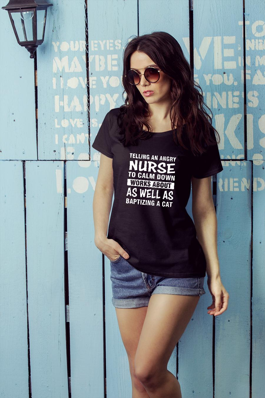 Telling an angry nurse to calm down works about as well as baptizing a cat shirt ladies tee official