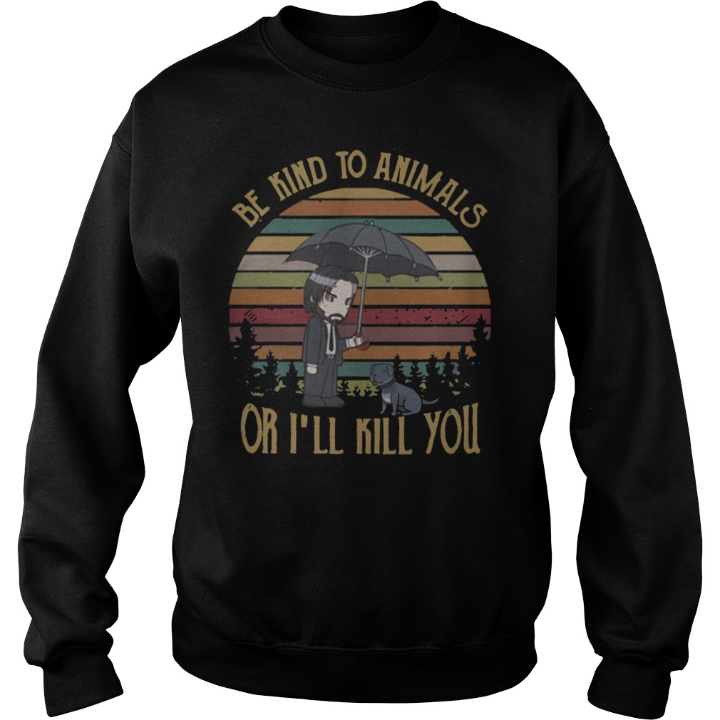 The sunset John Wick be kind to animals or I'll kill you shirt sweater