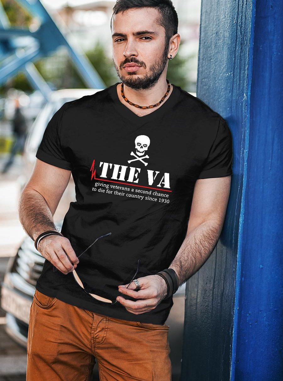 The va giving veterans a second chance to die for their country since 1930 shirt unisex