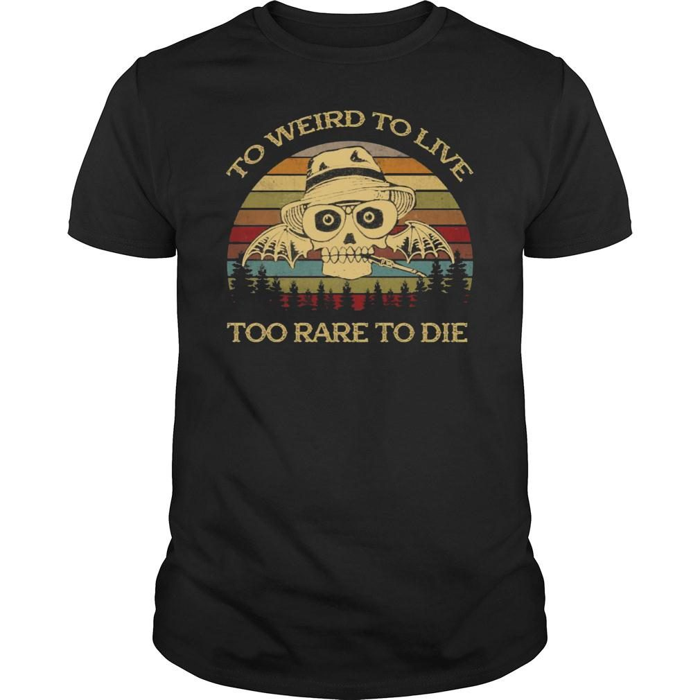 To Weird To Live Too Rare To Die Shirt