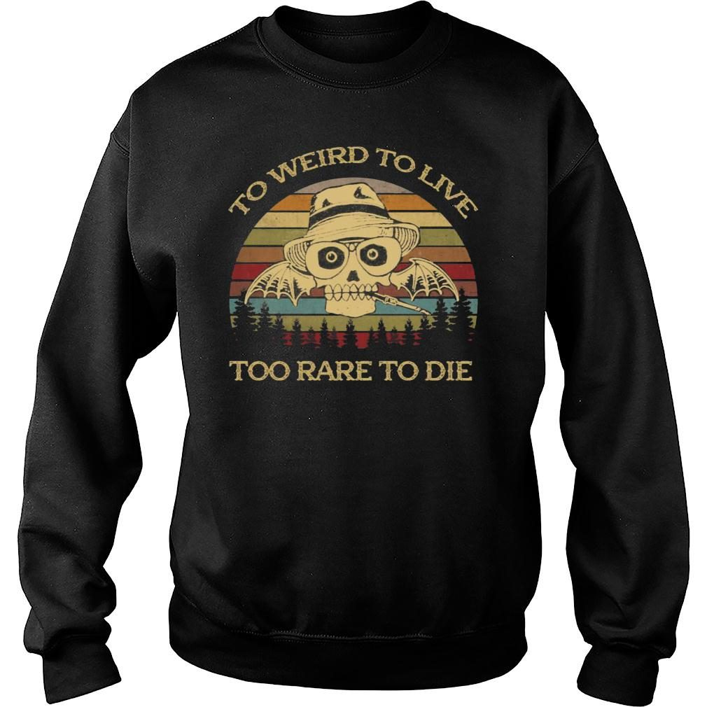 To Weird To Live Too Rare To Die Shirt sweater