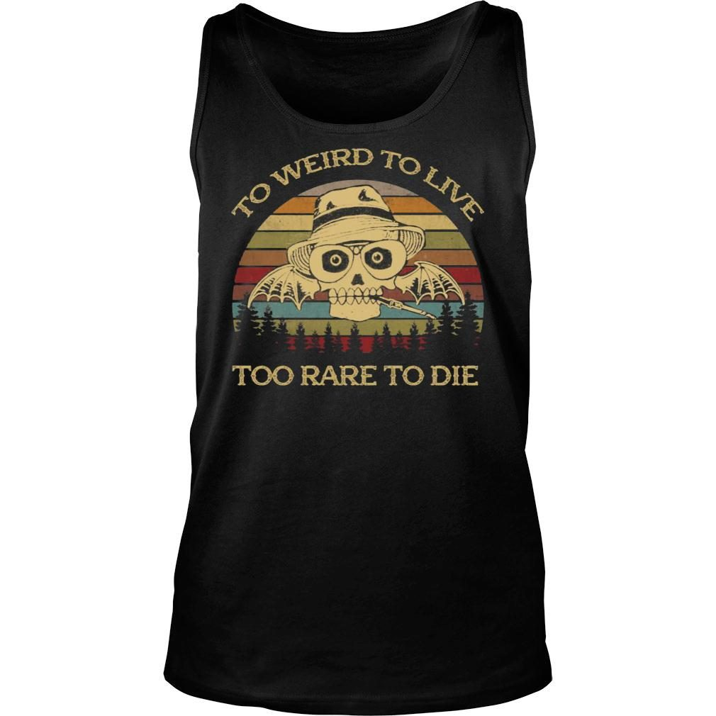 To Weird To Live Too Rare To Die Shirt tank top