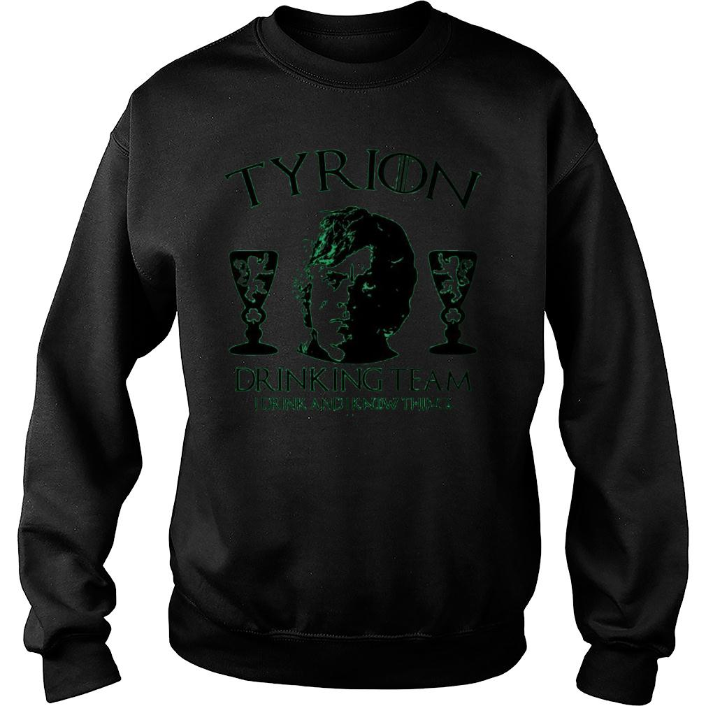 Tyrion Drinking Team I Drink And I Know Things St Patrick's Day shirt sweater
